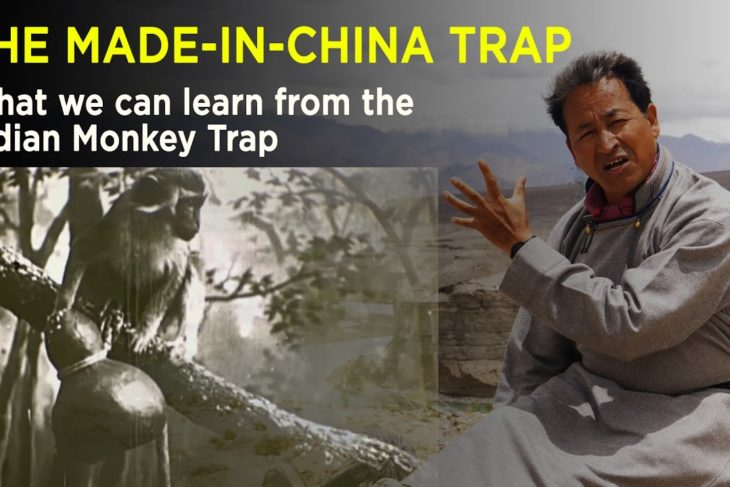 THE MADE IN CHINA TRAP | What we can learn from the Indian Monkey Trap | SONAM WANGCHUK | Ladakh